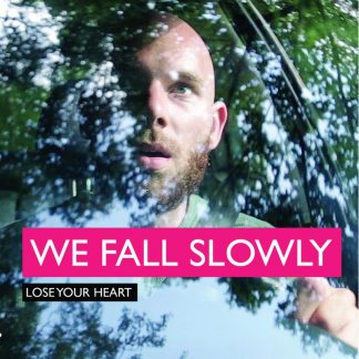 We Fall Slowly - Lose Your Heart