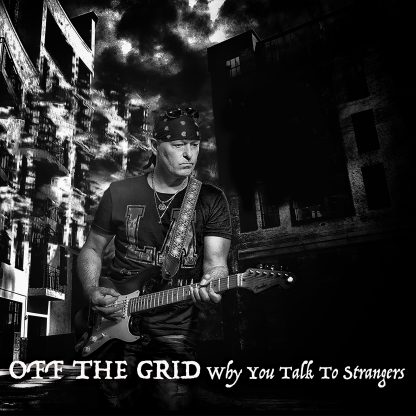 Off The Grid - Why You Talk To Strangers